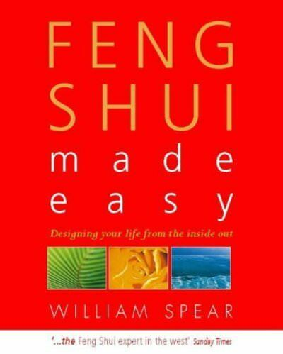 Feng Shui made easy: designing your life with the ancient art of placement by