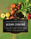 Mastering the Art of Vegan Cooking : Over 200 Delicious Recipes and Tips to Save You Money and Stock Your Pantry by Annie Shannon and Dan Shannon (2015, Hardcover)