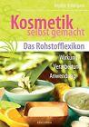 Kosmetik selbst gemacht - Das Rohstofflexikon von Brigitte Bräutigam (2013, Gebundene Ausgabe)