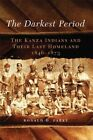 The Darkest Period: The Kanza Indians and Their Last Homeland, 1846-1873 by Ronald D Parks (Paperback / softback, 2015)