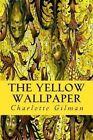 The Yellow Wallpaper by Charlotte Perkins Gilman (Paperback / softback, 2014)