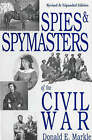 Spies and Spymasters of the Civil War by Donald E. Markle (Paperback, 2004)