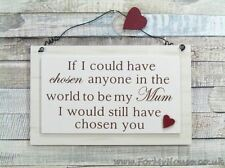 Mum If i could have chosen anyone… plaque sign F1412B