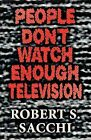 People Don't Watch Enough Television by Robert S Sacchi (Paperback / softback, 2012)