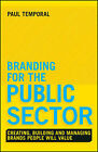 Branding for the Public Sector: Creating, Building and Managing Brands People Will Value by Paul Temporal (Hardback, 2013)