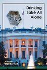 Drinking Sak All Alone by Geri Bennett (Paperback / softback, 2011)