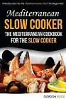 Mediterranean Slow Cooker - The Mediterranean Cookbook for the Slow Cooker: Introduction to the Mediterranean Diet for Beginners by Gordon Rock (Paperback / softback, 2015)