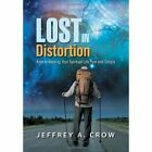 Lost in Distortion: Keys to Keeping Your Spiritual Life Pure and Simple by Jeffrey A Crow (Hardback, 2011)