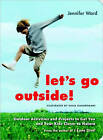 Let's Go Outside: Outdoor Activities and Projects to Get You and Your Kids Closer to Nature by Jennifer Ward (Paperback, 2009)