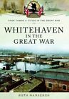 Whitehaven in the Great War by Ruth Mansergh (Paperback, 2015)