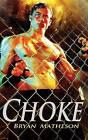 Choke: A Mixed Martial Arts Novel by Bryan Matheson (Paperback / softback, 2011)