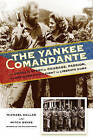 The Yankee Comandante: The Untold Story of Courage, Passion, and One American's Fight to Liberate Cuba by Mitch Weiss, Michael Sallah (Hardback, 2015)