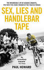 Sex, Lies and Handlebar Tape: The Remarkable Life of Jacques Anquetil, the First Five-Times Winner of the Tour De France by Paul Howard (Paperback, 2015)