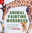 Animal Painting Workbook: Learn to Paint Animals in Watercolour with Complete Confidence and Ease by David Webb (Paperback, 2007)