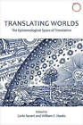 Translating Worlds -  The Epistemological Space of Translation by Carlo Severi, William F. Hanks (Paperback, 2015)
