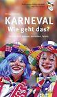 Karneval - Wie geht das? von Wolfgang Oelsner (2013, Taschenbuch)