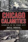 Chicago Calamities: Disaster in the Windy City by Gayle Soucek (Paperback / softback, 2010)