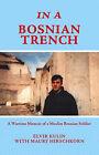 In a Bosnian Trench: A Wartime Memoir of a Muslim Bosnian Soldier by Elvir Kulin (Paperback, 2005)