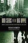 Bad Seeds in the Big Apple: Bandits, Killers, and Chaos in New York City, 1920-1940 by Patrick Downey (Hardback, 2008)