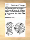 Practical Remarks on Religious Profession in General: Likewise, on the Nature and Advantages of Evangelical Churches. ... by A. Crole. by Anthony Crole (Paperback / softback, 2010)
