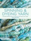 Spinning and Dyeing Yarn: The Home Spinner's Guide to Creating Traditional and Yarn Art by Ashley Martineau (Hardback, 2014)