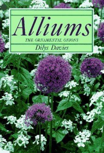 Alliums: The Ornamental Onions , Davies, Dilys
