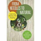 From Needles to Natural: Learning Holistic Pet Healing by Judy Morgan D V M (Paperback / softback, 2014)