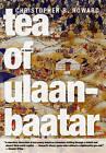 Tea of Ulaanbaatar: A Novel by Christopher Howard (Paperback, 2011)