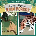 A Day and Night in the Rain Forest by Caroline Arnold (Hardback, 2015)