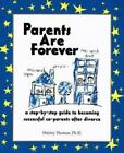 Parents Are Forever : A Step-by-Step Guide to Becoming Successful Co-Parents after Divorce by Shirley Thomas (1995, Paperback)