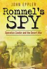 Rommel's Spy: Operation Condor and the Desert War by John W. Eppler (Paperback, 2013)