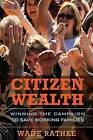 Citizen Wealth: Winning the Campaign to Save Working Families by Wade Rathke (Hardback, 2009)