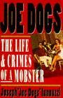 Joe Dogs : The Life and Crimes of a Mobster by Joseph Iannuzzi (1993, Hardcover)
