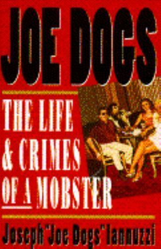 Joe Dogs: The Life & Crimes of a Mobster-ExLibrary
