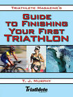 Triathlete Magazine's Guide to Finishing Your First Triathlon by T J Murphy (Paperback / softback, 2008)