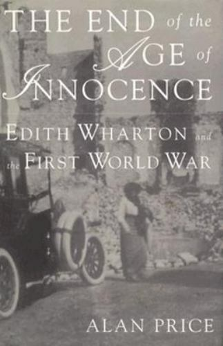 The End of the Age of Innocence: Edith Wharton and the First World War, , Price,