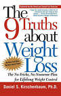 The 9 Truths about Weight Loss: The No-Tricks, No-Nonsense Plan for Lifelong Weight Control by Daniel S Kirschenbaum (Paperback / softback, 2000)