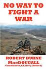 No Way to Fight a War by Robert Burne Macdougall Usnavy(retired), Robert Burne Macdougall (Paperback / softback, 2010)