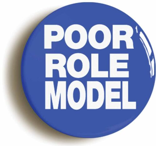 Size is 2inch//50mm diameter POOR ROLE MODEL FUNNY PUNK BADGE BUTTON PIN