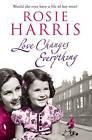 Love Changes Everything by Rosie Harris (Hardback, 2009)