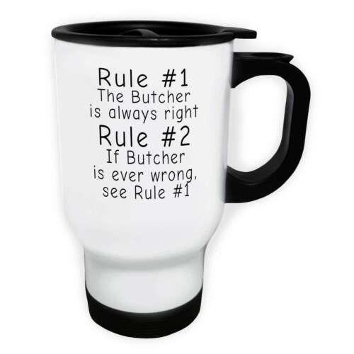 Rule 1 The Butcher Is Always Right Rule 2 se White//Steel Travel 14oz Mug d38t