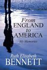 From England to America My Memories by Ruth Elisabeth Bennett 9781456005467