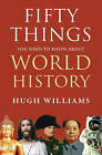 Fifty Things You Need to Know About World History by Hugh Williams (Hardback, 2010)