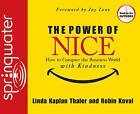 The Power of Nice: How to Conquer the Business World with Kindness by Linda Kaplan Thaler, Robin Koval (CD-Audio, 2006)