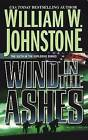 Wind in the Ashes by William W. Johnstone (Paperback, 1998)