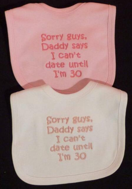 Daddy Says I Cant Date Until Im 30 Baby Dribble Funny Bib Girl Clothes Gift