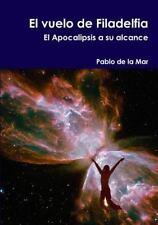 El Vuelo de Filadelfia. el Apocalipsis a Su Alcance by Pablo De La Mar (2014,...