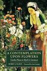 A Contemplation Upon Flowers: Garden Plants in Myth and Literature by Bobby J. Ward (Paperback, 2005)
