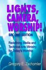 Lights, Camera, Worship!: Redefining Media and Technical Arts Ministry for Today's Worship by MR Gregory E Zschomler (Paperback / softback, 2014)