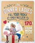 The Dinner Ladies : 130 Recipes to Cook Now, Eat Later by Sophie Gilliatt and Katherine Westwood (2017, Paperback)